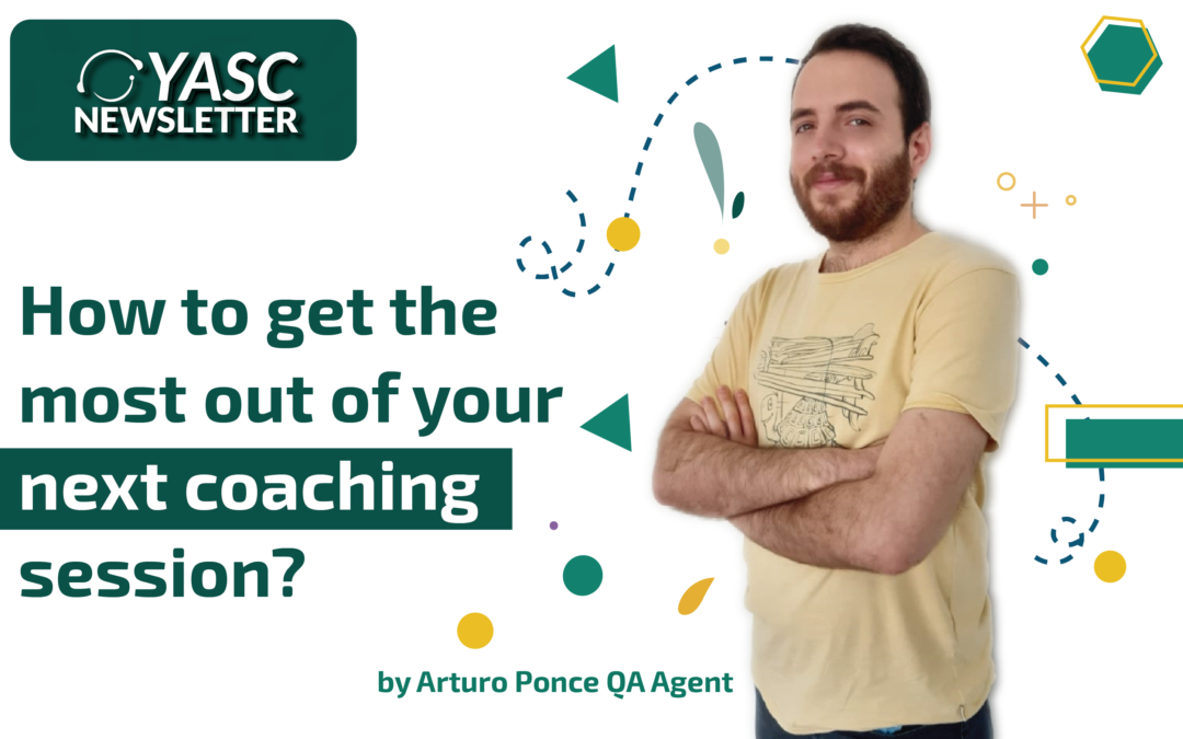 "HOW TO GET THE MOST OUT OF YOUR NEXT COACHING SESIÓN"" BY OUR QA AGENT ARTURO PONCE"